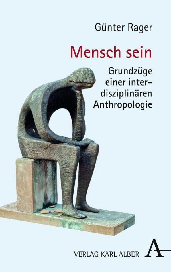 Gunter Rager: Mensch sein. Grundzüge einer interdisziplinaren Anthropologie