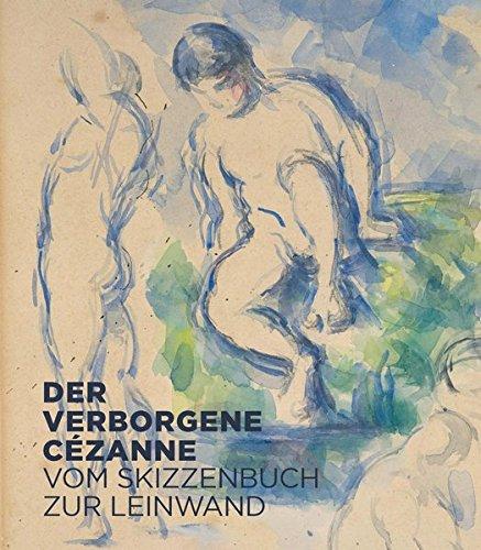 Der verborgene Cézanne. Vom Skizzenbuch zur Leinwand.
