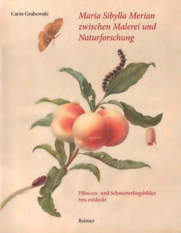 Maria Sibylla Merian zwischen Malerei und Naturforschung