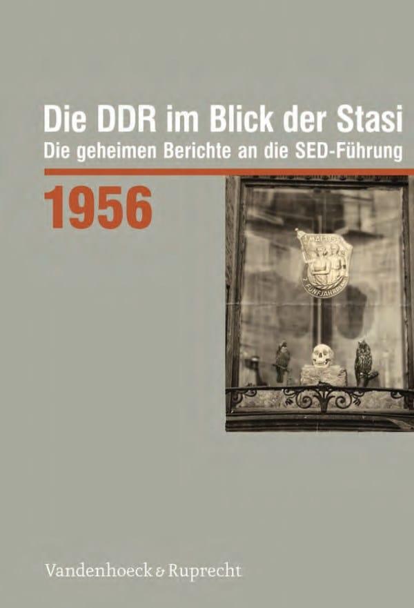 Die DDR im Blick der Stasi 1956. Die geheimen Berichte an die SED-Führung.