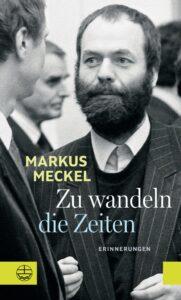 Markus Meckel: Zu wandeln die Zeiten. Erinnerungen.