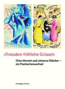 """""""Trotzdem fröhliche Grüsse!"""", Otto Morach und Johanna Fülscher"""